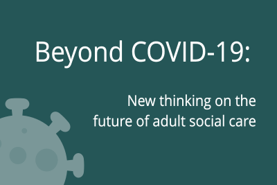 Beyond COVID: new thinking on the future of adult social care